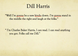 When Dill Harris says these quotes it just goes to show the personality that he has. Very goofy also kind and well liked.