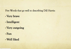 Some Words to describe Dill are Brave, Intelligent, Outgoing, Fun and Well- liked.